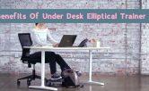 Benefits Of An Under Desk Elliptical Trainer